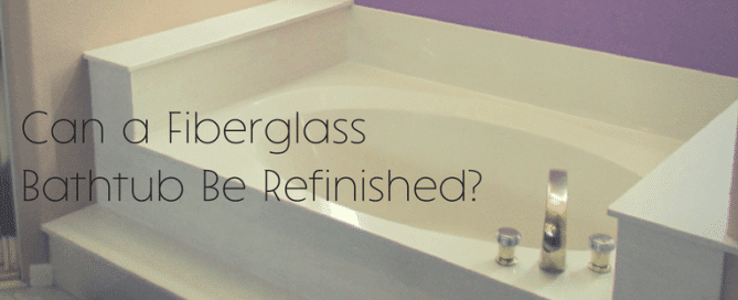 Can a Fiberglass Bathtub Be Refinished?