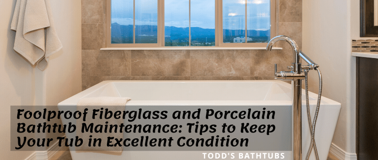 Foolproof Fiberglass And Porcelain Bathtub Maintenance Tips To Keep Your Tub In Excellent Condition Todds Porcelain Fiberglass Repair